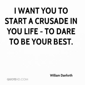 I want you to start a crusade in you life - to dare to be your best.
