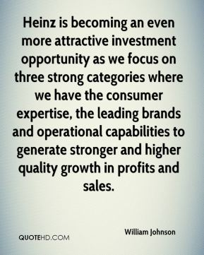 Heinz is becoming an even more attractive investment opportunity as we focus on three strong categories where we have the consumer expertise, the leading brands and operational capabilities to generate stronger and higher quality growth in profits and sales.
