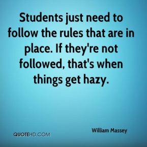 Students just need to follow the rules that are in place. If they're not followed, that's when things get hazy.