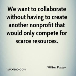 We want to collaborate without having to create another nonprofit that would only compete for scarce resources.