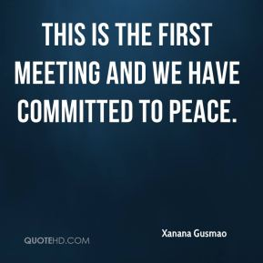This is the first meeting and we have committed to peace.