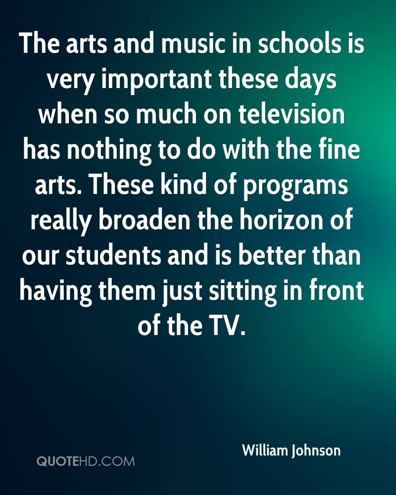 The arts and music in schools is very important these days when so much on television has nothing to do with the fine arts. These kind of programs really broaden the horizon of our students and is better than having them just sitting in front of the TV.