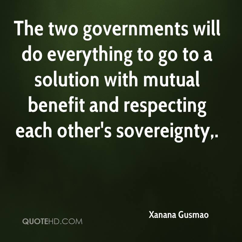The two governments will do everything to go to a solution with mutual benefit and respecting each other's sovereignty.