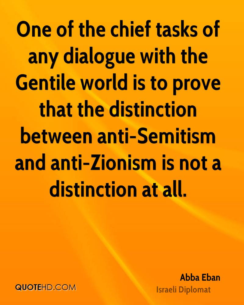 One of the chief tasks of any dialogue with the Gentile world is to prove that the distinction between anti-Semitism and anti-Zionism is not a distinction at all.