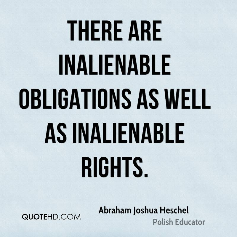 There are inalienable obligations as well as inalienable rights.