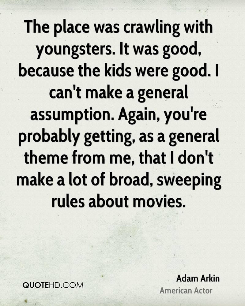 The place was crawling with youngsters. It was good, because the kids were good. I can't make a general assumption. Again, you're probably getting, as a general theme from me, that I don't make a lot of broad, sweeping rules about movies.