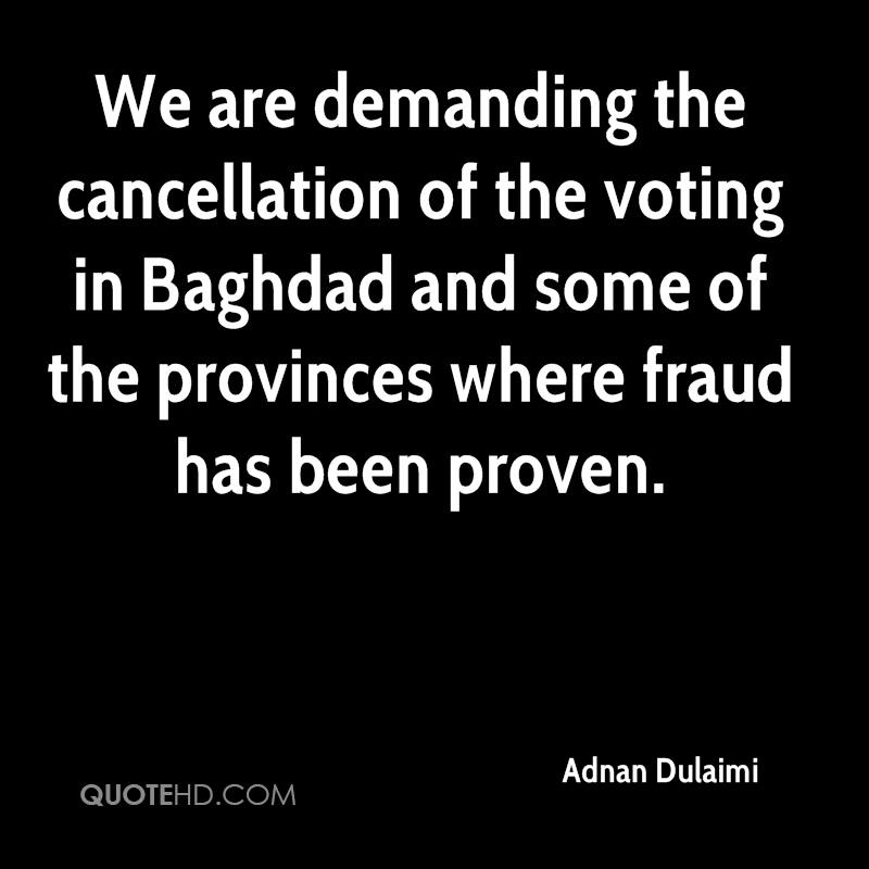 We are demanding the cancellation of the voting in Baghdad and some of the provinces where fraud has been proven.