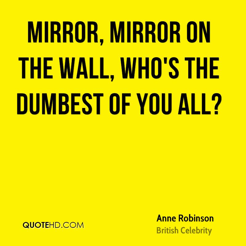 Mirror, mirror on the wall, who's the dumbest of you all?