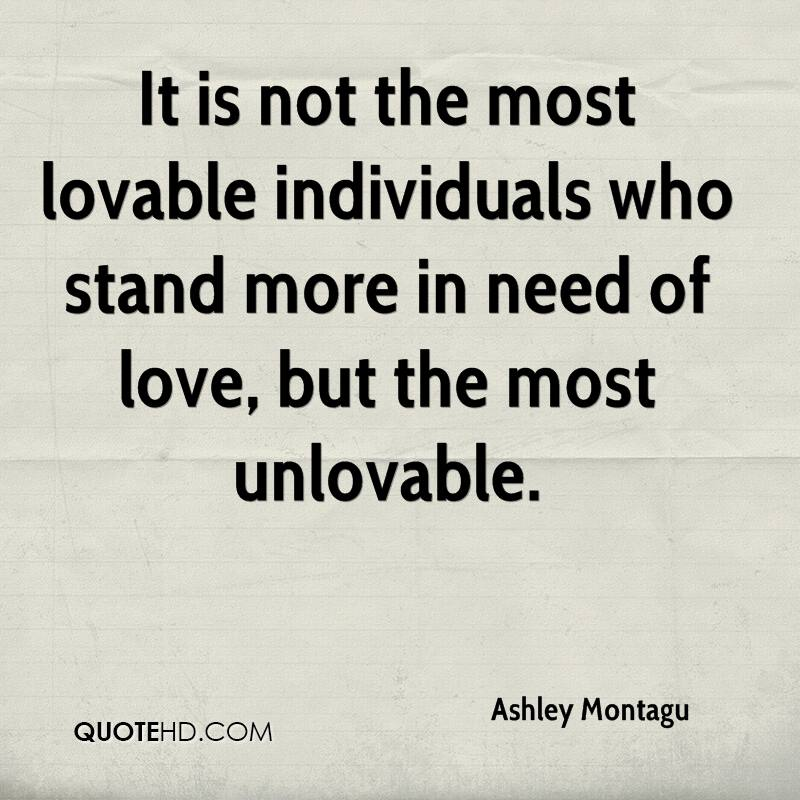Who Needs Love Quotes: Ashley Montagu Quotes