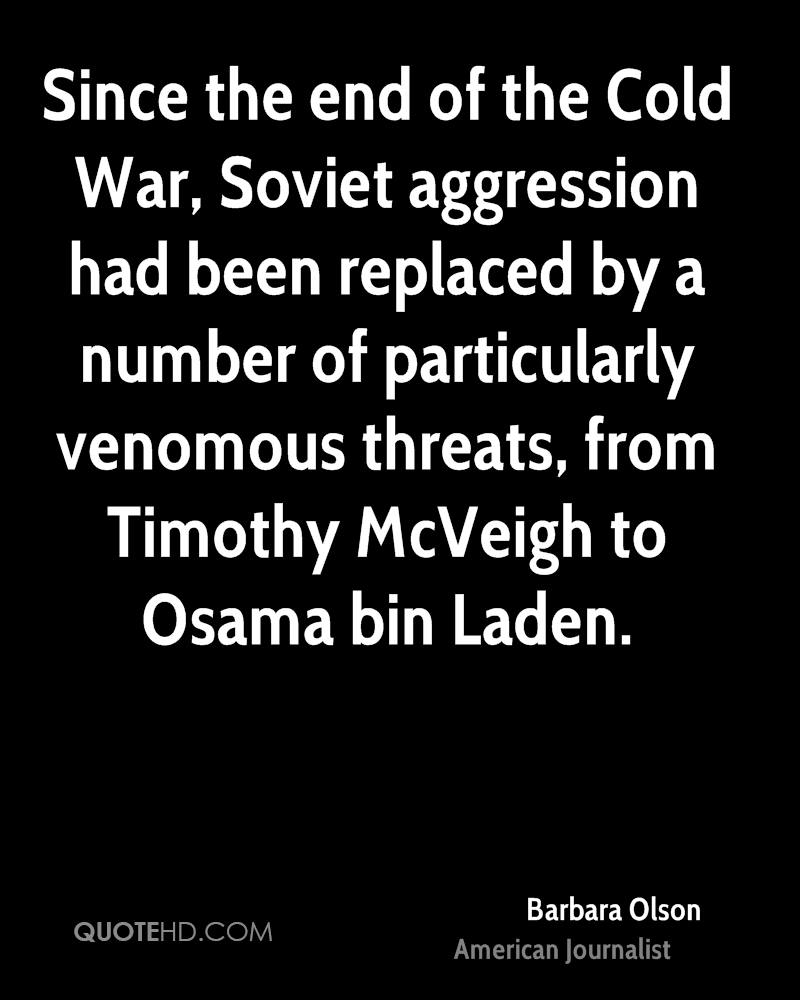 Since the end of the Cold War, Soviet aggression had been replaced by a number of particularly venomous threats, from Timothy McVeigh to Osama bin Laden.