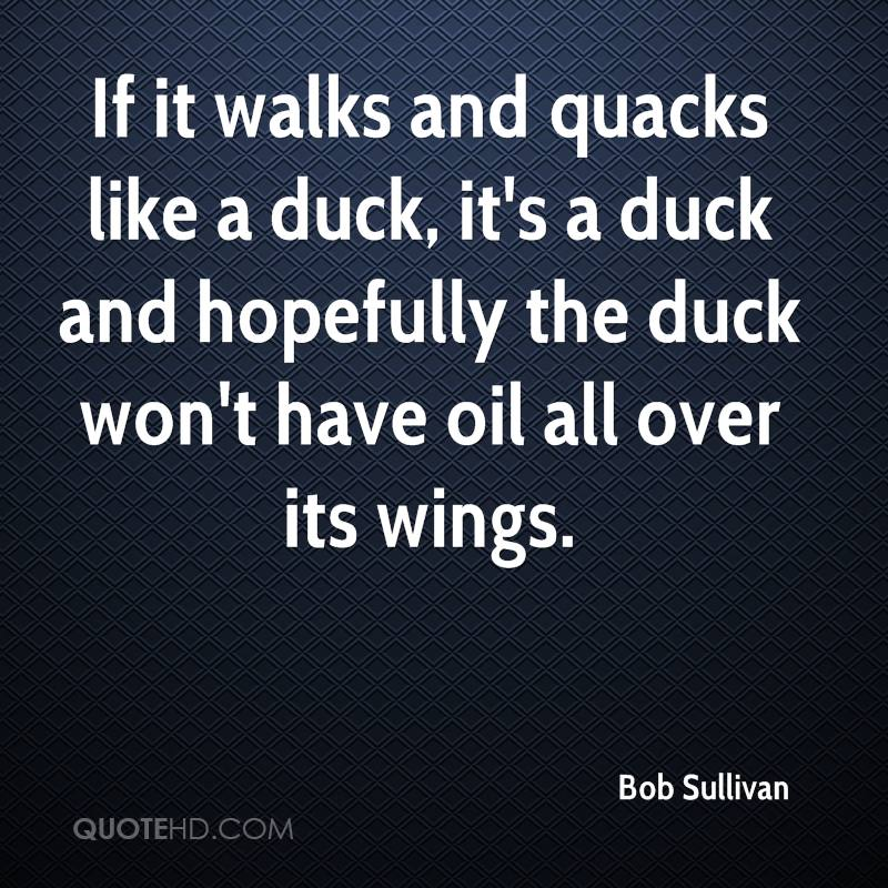 If it walks and quacks like a duck, it's a duck and hopefully the duck won't have oil all over its wings.