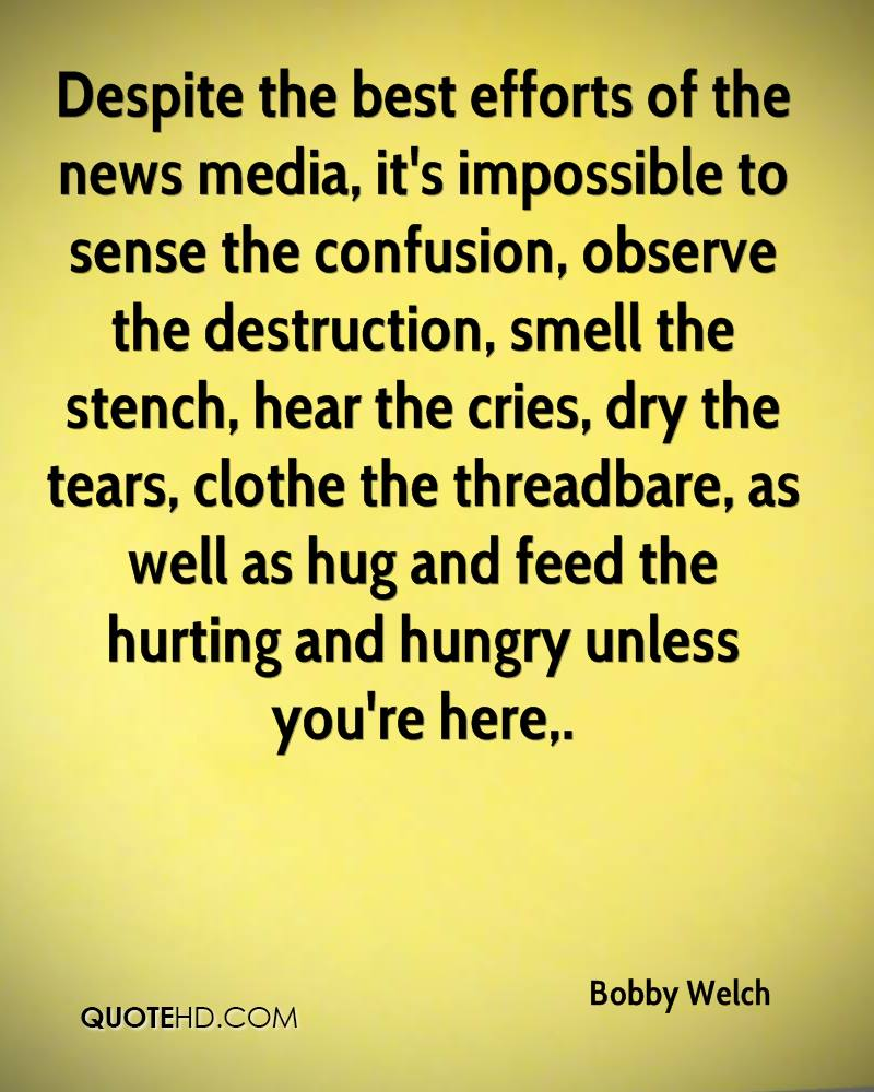 Despite the best efforts of the news media, it's impossible to sense the confusion, observe the destruction, smell the stench, hear the cries, dry the tears, clothe the threadbare, as well as hug and feed the hurting and hungry unless you're here.