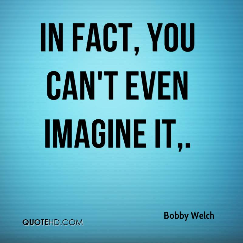 In fact, you can't even imagine it.