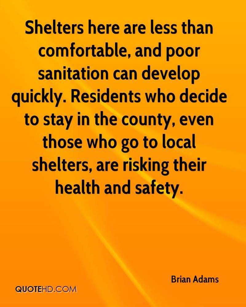Shelters here are less than comfortable, and poor sanitation can develop quickly. Residents who decide to stay in the county, even those who go to local shelters, are risking their health and safety.