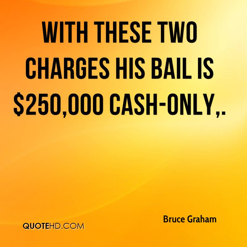 With these two charges his bail is $250,000 cash-only.