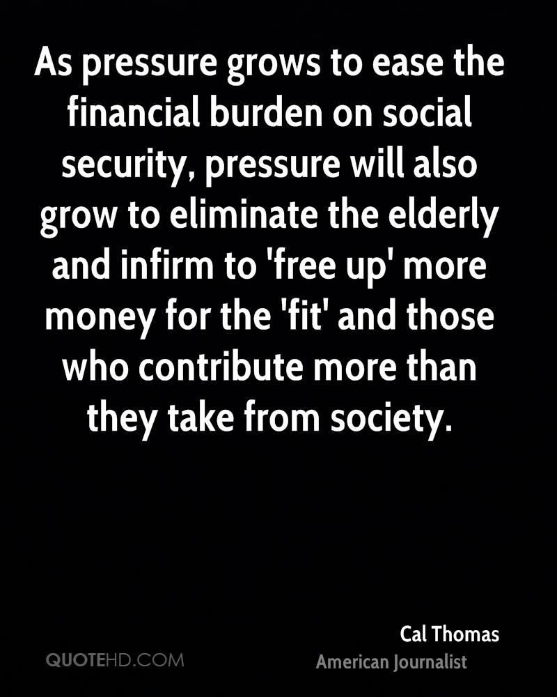As pressure grows to ease the financial burden on social security, pressure will also grow to eliminate the elderly and infirm to 'free up' more money for the 'fit' and those who contribute more than they take from society.