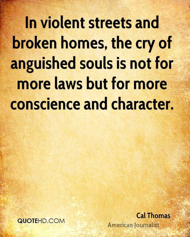 In violent streets and broken homes, the cry of anguished souls is not for more laws but for more conscience and character.