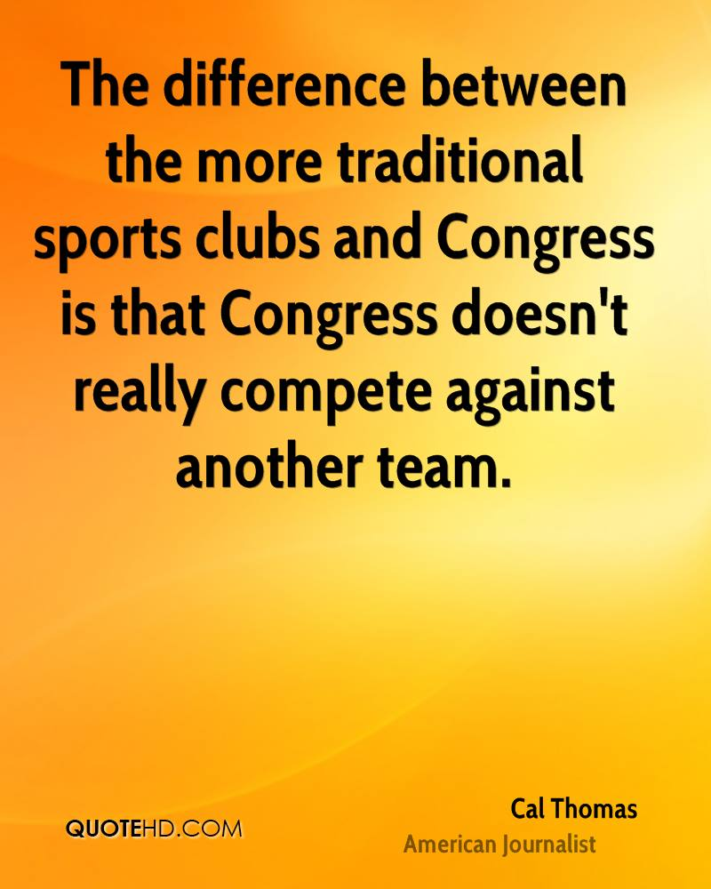 The difference between the more traditional sports clubs and Congress is that Congress doesn't really compete against another team.