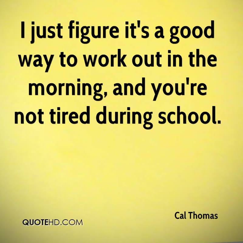 Quotes About Tired Of Work: Cal Thomas Quotes