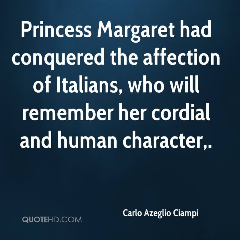 Princess Margaret had conquered the affection of Italians, who will remember her cordial and human character.