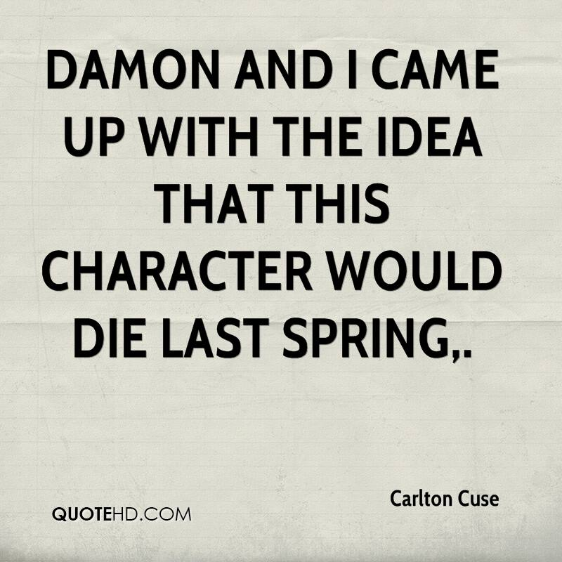 Damon and I came up with the idea that this character would die last spring.