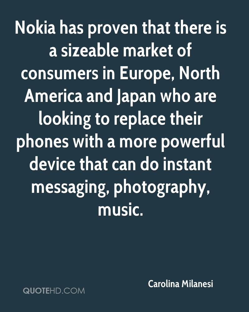 Nokia has proven that there is a sizeable market of consumers in Europe, North America and Japan who are looking to replace their phones with a more powerful device that can do instant messaging, photography, music.