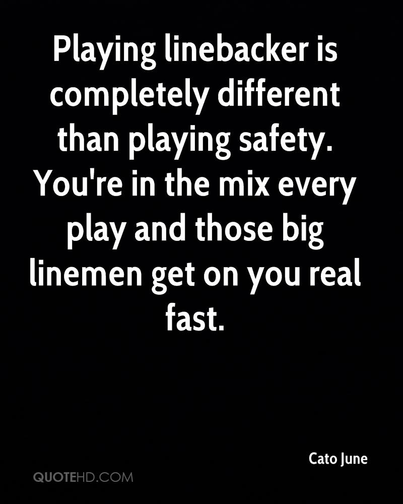 Playing linebacker is completely different than playing safety. You're in the mix every play and those big linemen get on you real fast.