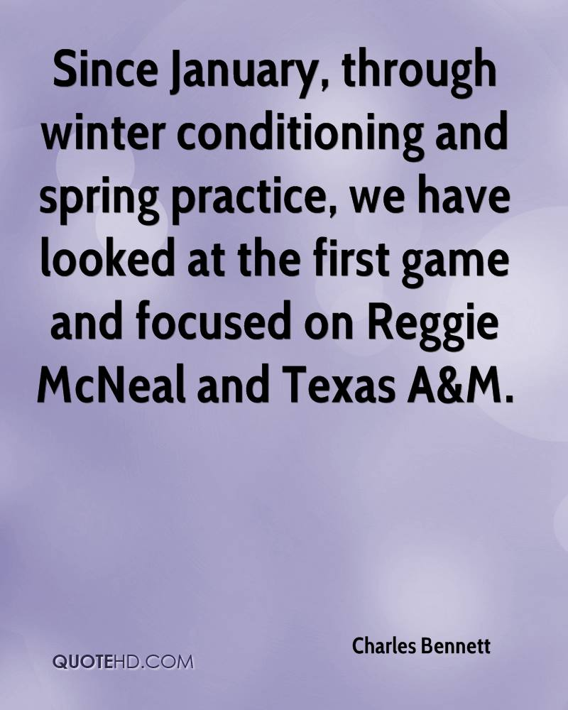 Since January, through winter conditioning and spring practice, we have looked at the first game and focused on Reggie McNeal and Texas A&M.