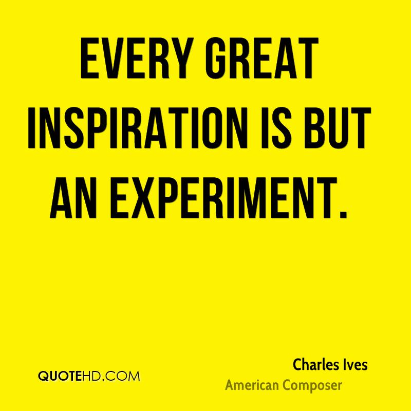 Every great inspiration is but an experiment.