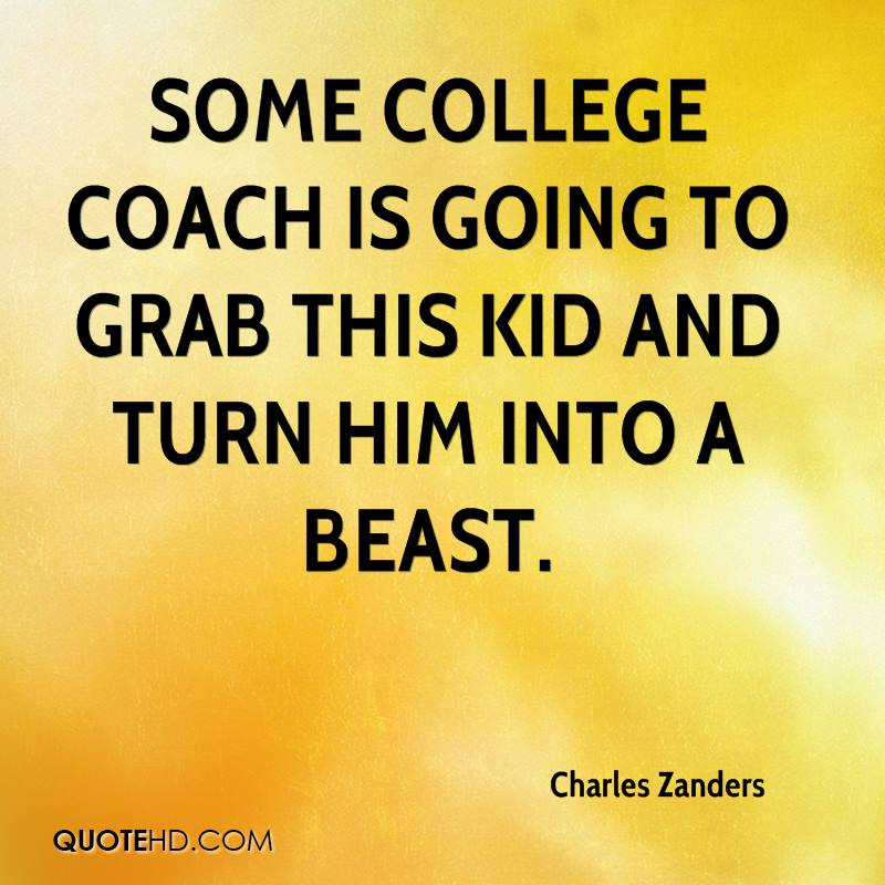 Some college coach is going to grab this kid and turn him into a beast.