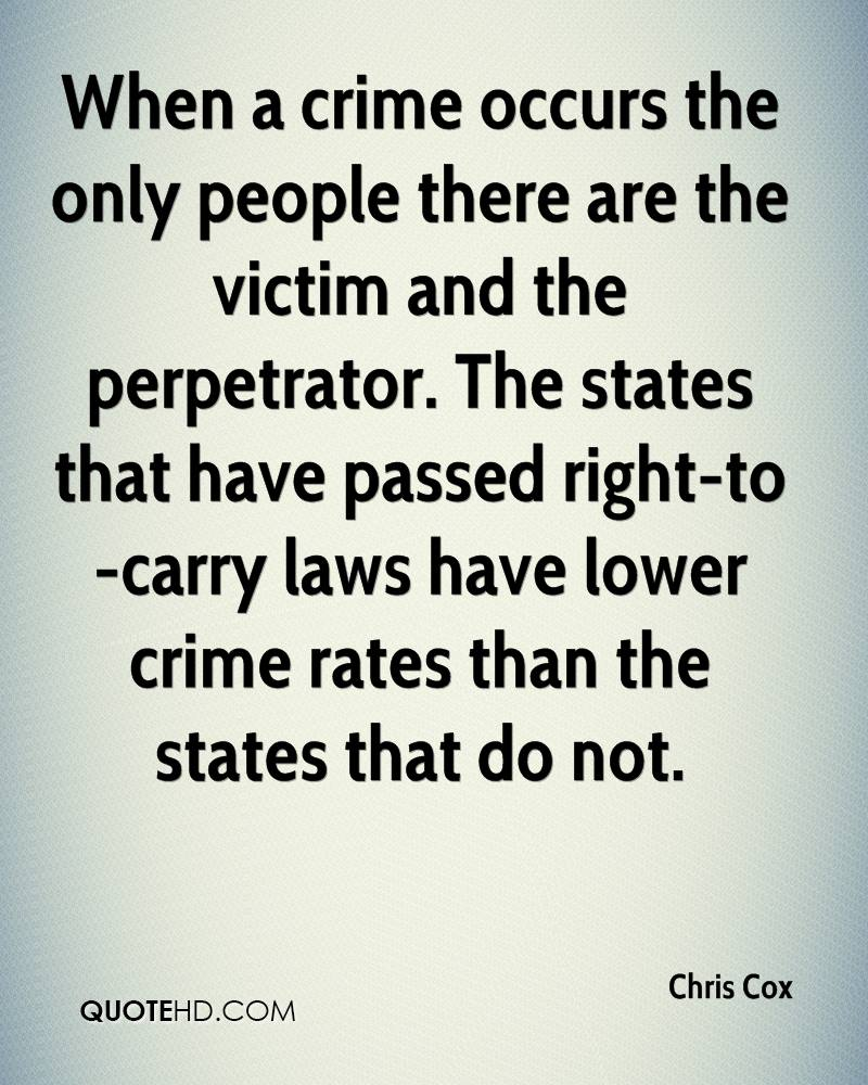 When a crime occurs the only people there are the victim and the perpetrator. The states that have passed right-to-carry laws have lower crime rates than the states that do not.