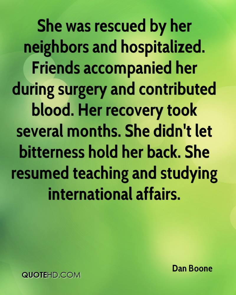 She was rescued by her neighbors and hospitalized. Friends accompanied her during surgery and contributed blood. Her recovery took several months. She didn't let bitterness hold her back. She resumed teaching and studying international affairs.