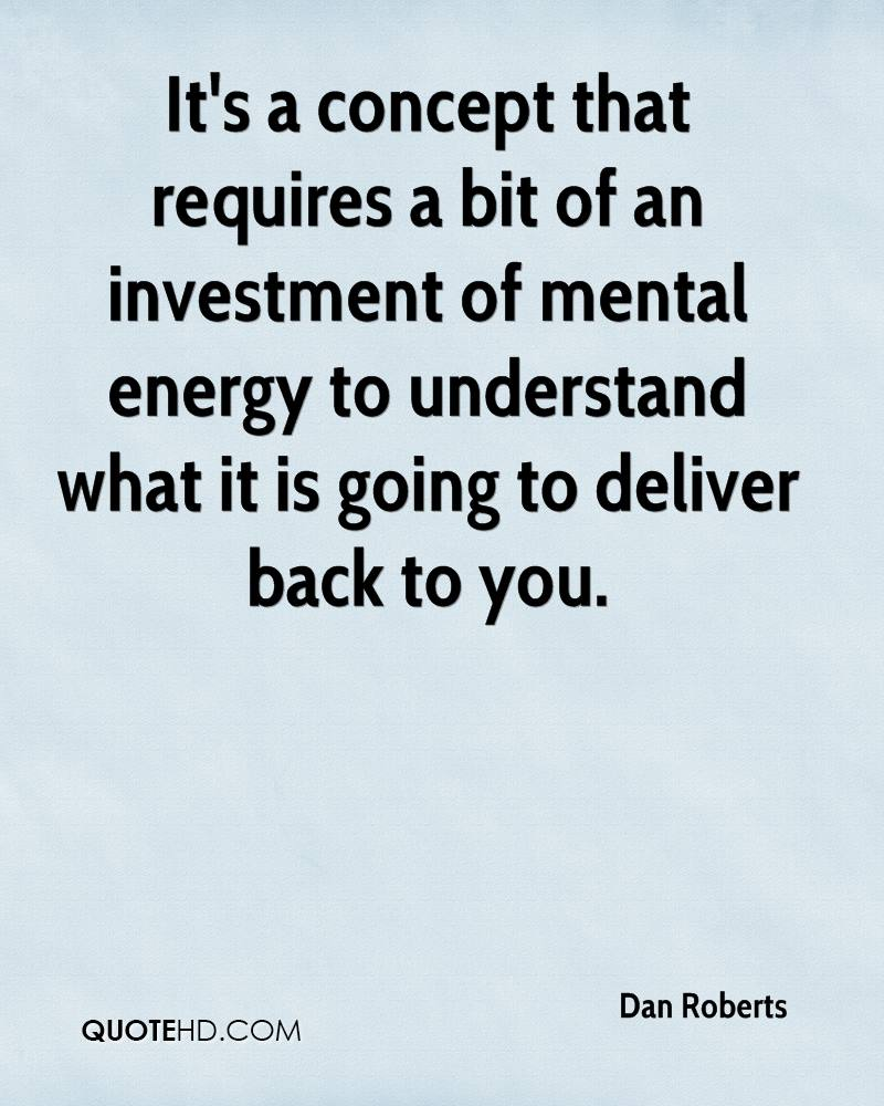It's a concept that requires a bit of an investment of mental energy to understand what it is going to deliver back to you.