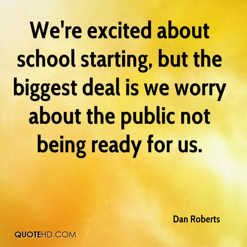 We're excited about school starting, but the biggest deal is we worry about the public not being ready for us.