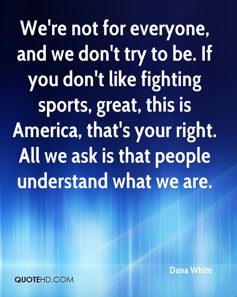 We Fear What We Don T Understand Quote: Dana White Quotes