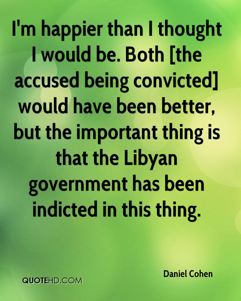 I'm happier than I thought I would be. Both [the accused being convicted] would have been better, but the important thing is that the Libyan government has been indicted in this thing.