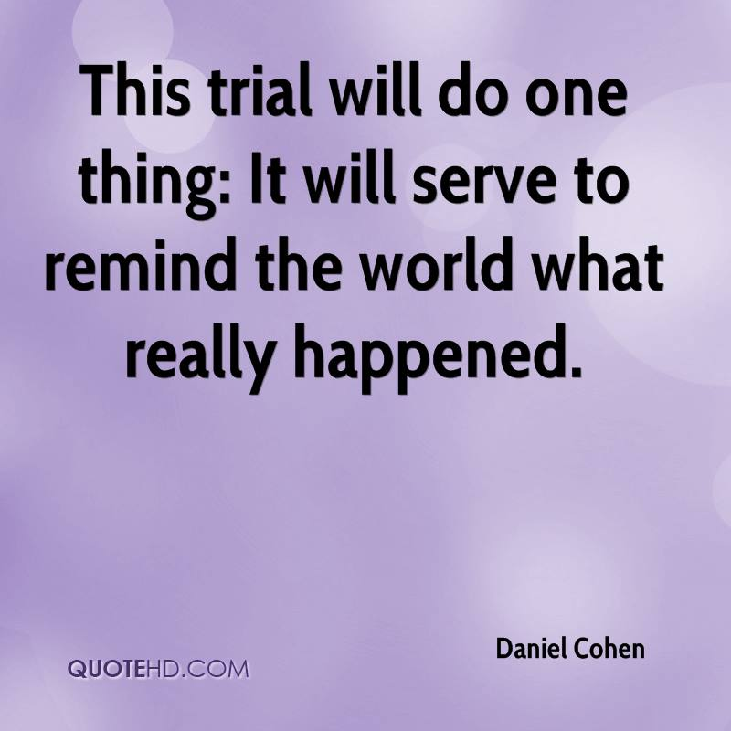 This trial will do one thing: It will serve to remind the world what really happened.
