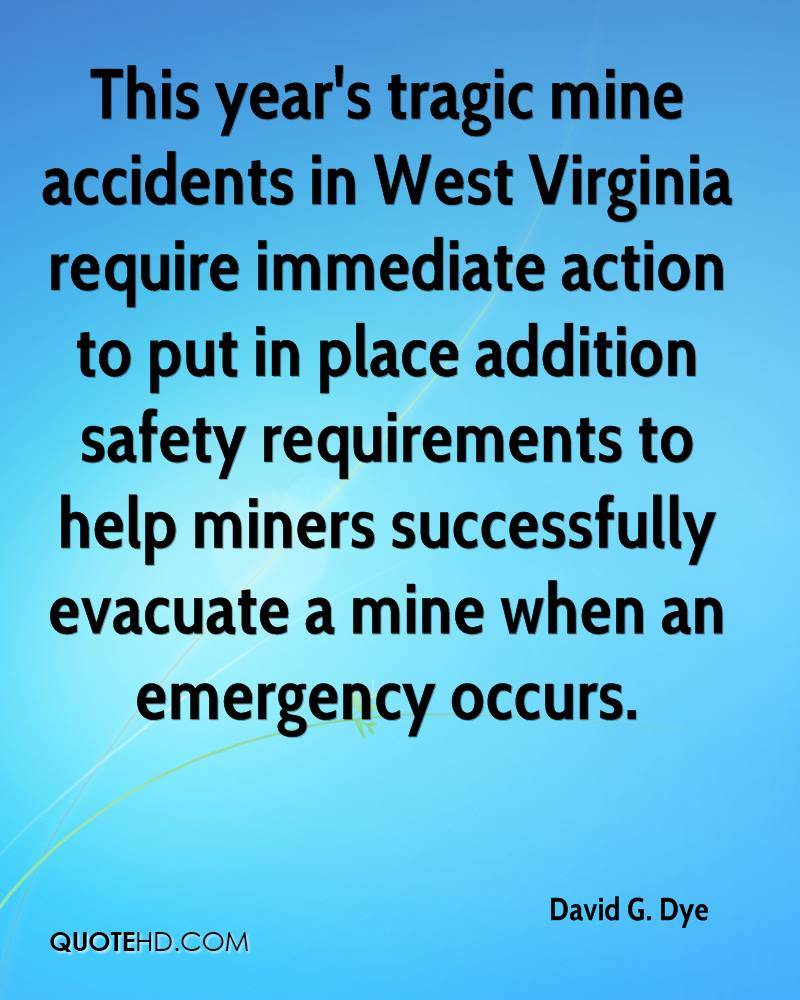 This year's tragic mine accidents in West Virginia require immediate action to put in place addition safety requirements to help miners successfully evacuate a mine when an emergency occurs.