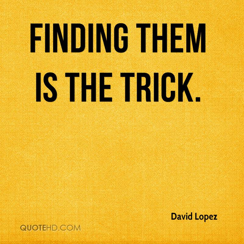 Finding them is the trick.