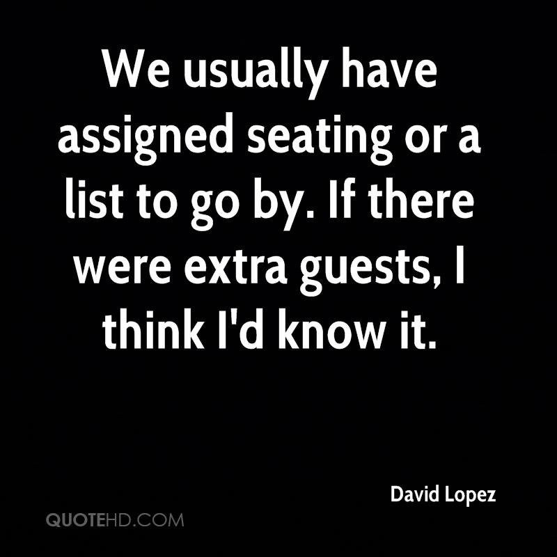 We usually have assigned seating or a list to go by. If there were extra guests, I think I'd know it.