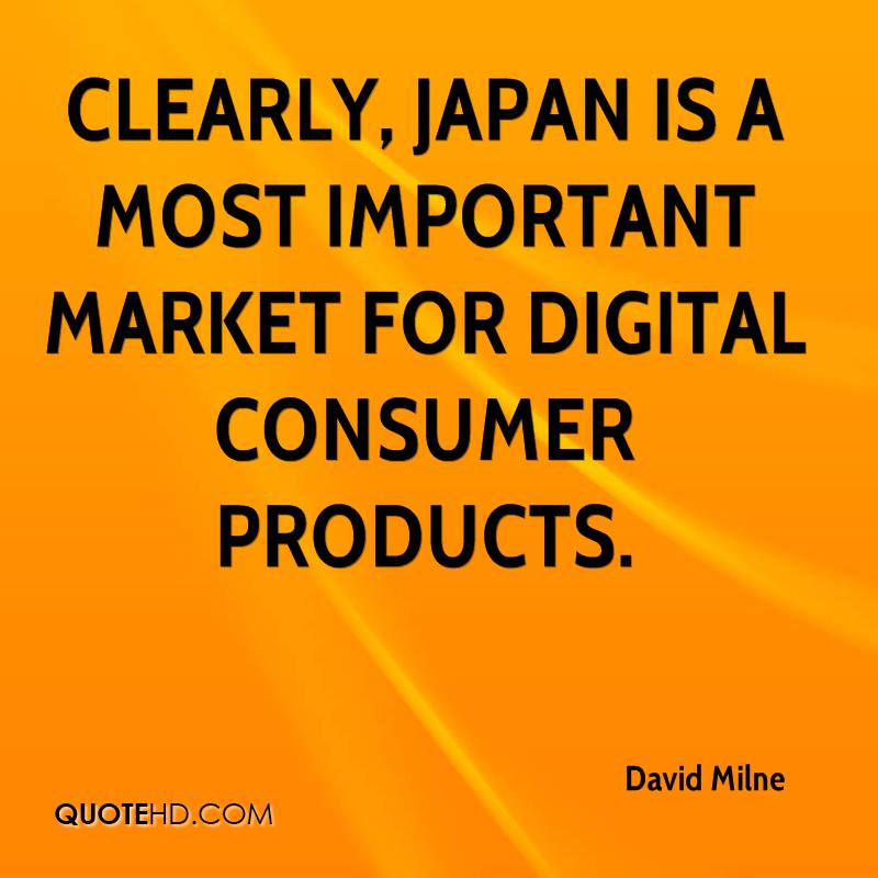 Clearly, Japan is a most important market for digital consumer products.