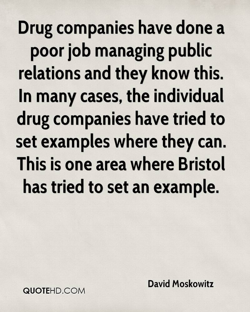 Drug companies have done a poor job managing public relations and they know this. In many cases, the individual drug companies have tried to set examples where they can. This is one area where Bristol has tried to set an example.