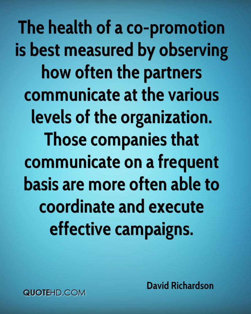 The health of a co-promotion is best measured by observing how often the partners communicate at the various levels of the organization. Those companies that communicate on a frequent basis are more often able to coordinate and execute effective campaigns.
