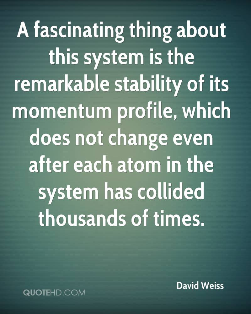 A fascinating thing about this system is the remarkable stability of its momentum profile, which does not change even after each atom in the system has collided thousands of times.