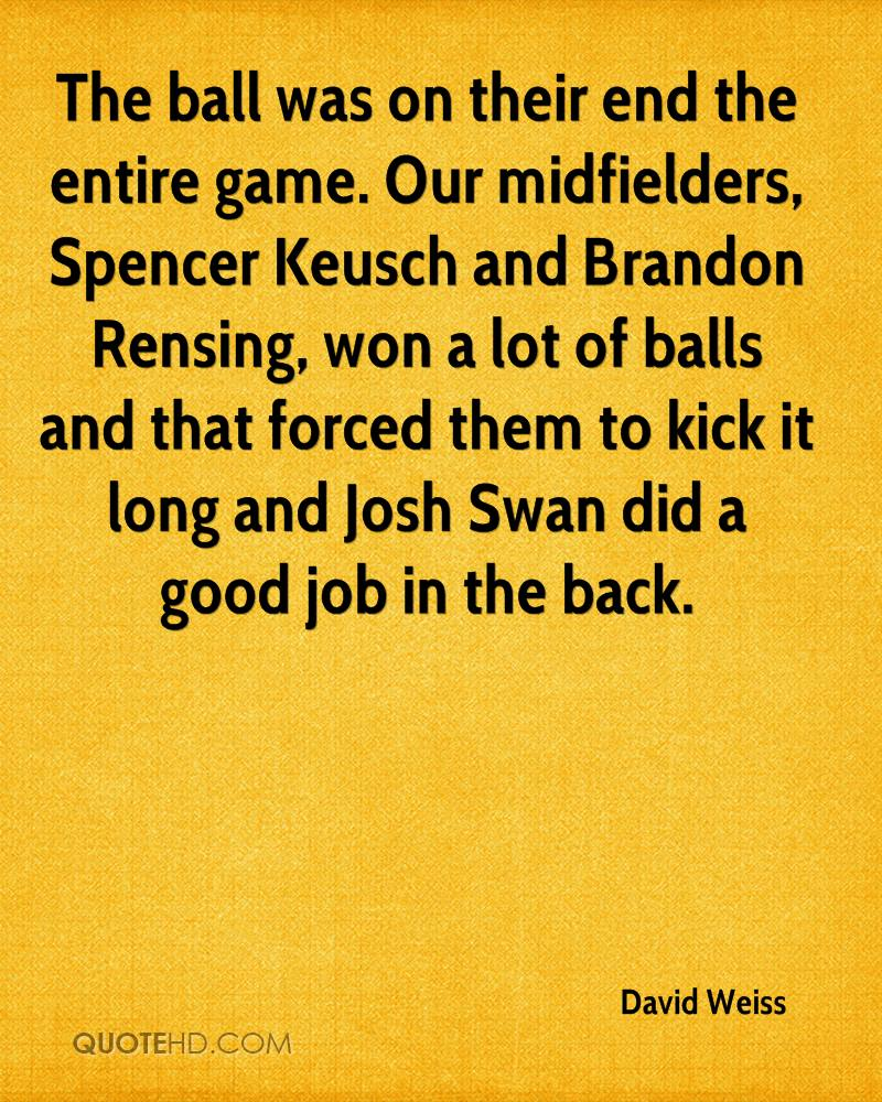 The ball was on their end the entire game. Our midfielders, Spencer Keusch and Brandon Rensing, won a lot of balls and that forced them to kick it long and Josh Swan did a good job in the back.