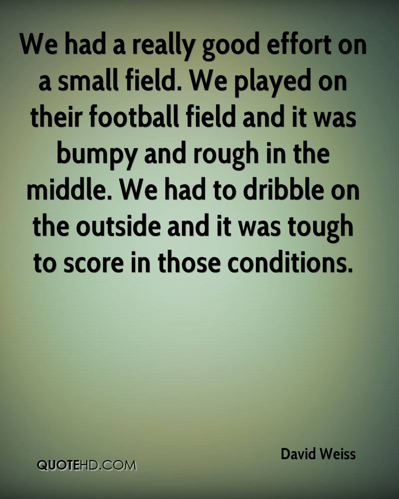 We had a really good effort on a small field. We played on their football field and it was bumpy and rough in the middle. We had to dribble on the outside and it was tough to score in those conditions.
