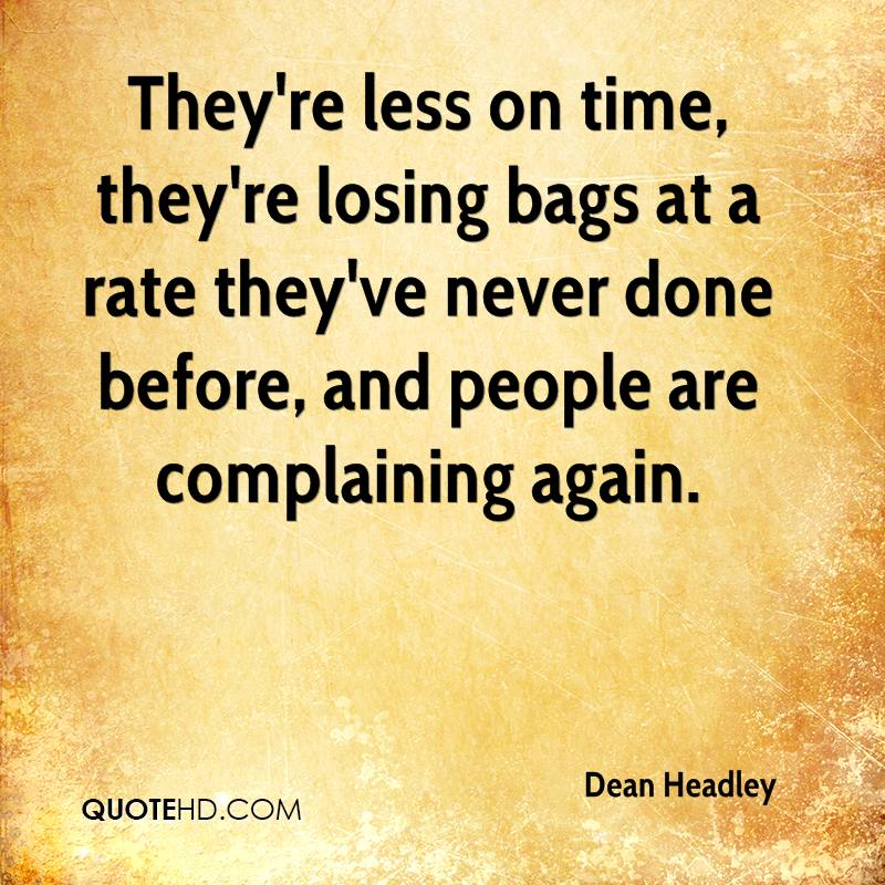 They're less on time, they're losing bags at a rate they've never done before, and people are complaining again.