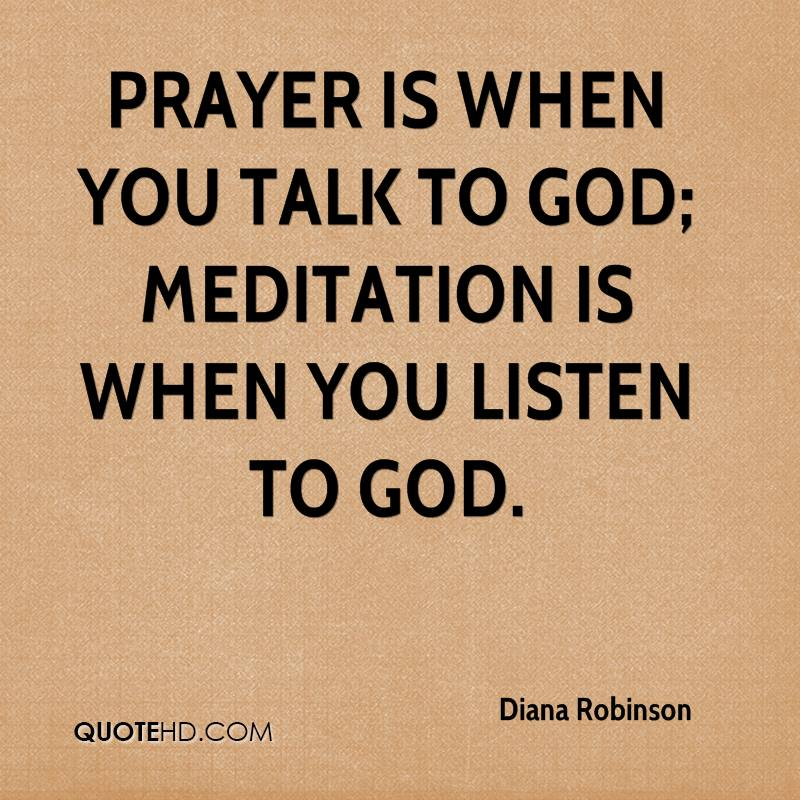 Diana robinson quotes quotehd prayer is when you talk to god meditation is when you listen to god altavistaventures Images