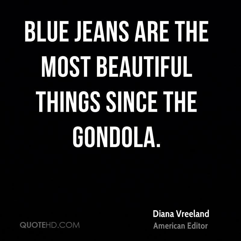 Blue jeans are the most beautiful things since the gondola.