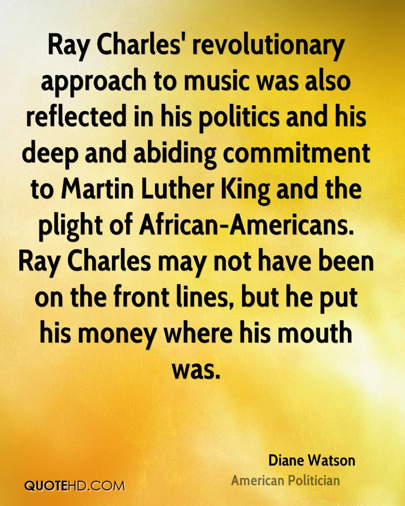 Ray Charles' revolutionary approach to music was also reflected in his politics and his deep and abiding commitment to Martin Luther King and the plight of African-Americans. Ray Charles may not have been on the front lines, but he put his money where his mouth was.